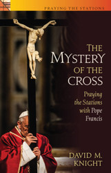 [Praying the Stations series] The Mystery of the Cross (Booklet): Praying the Stations with Pope Francis