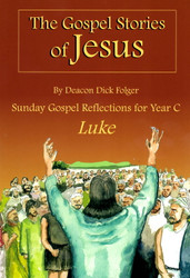 [The Gospel Stories of Jesus] The Gospel Stories of Jesus: Sunday Gospel Reflections for Year C