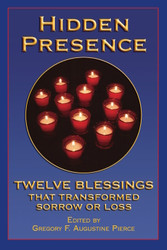 Hidden Presence: Twelve Blessings That Transformed Sorrow or Loss