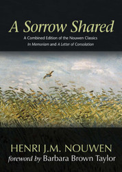 A Sorrow Shared: A Combined Edition of the Nouwen Classics In Memoriam and A Letter of Consolation