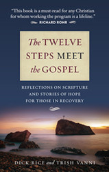 The Twelve Steps Meet the Gospel: Reflections on Scripture and Stories of Hope