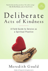Deliberate Acts of Kindness: A Field Guide to Service as a Spiritual Practice - Revised Edition