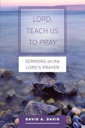 Lord, Teach Us To Pray: Sermons on The Lord's Prayer