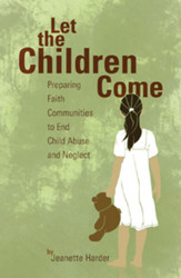 Let the Children Come: Preparing Faith Communities to End Child Abuse and Neglect