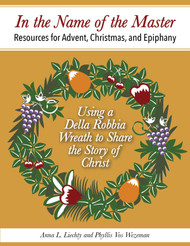 [Advent & Christmas eResources] In the Name of the Master (eResource): Teaching Advent, Christmas, and Epiphany through a Della Robbia Wreath
