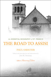 The Road to Assisi: The Essential Biography of St. Francis - 120th Anniversary Edition