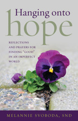 "Hanging onto Hope: Reflections and prayers for finding ""good"" in an imperfect world"