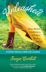 Unleashed: How to Receive Everything the Holy Spirit Wants to Give You  - A Catholic Woman's Walk with Scripture