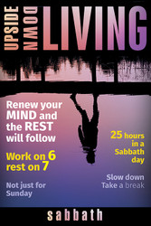 [Upside-Down Living series] Sabbath: A Bible Study Series