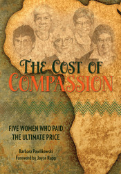 The Cost of Compassion: Five Women Who Paid the Ultimate Price