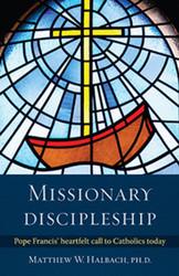 Missionary Discipleship: Pope Francis' Heartfelt Call to Catholics Today