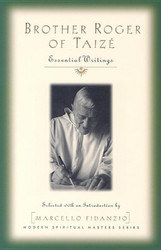 Brother Roger of Taize: Essential Writings (Modern Spiritual Masters)