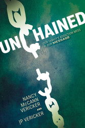 Unchained: Our Family's Addiction Mess Is Our Message