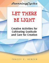 [LearningCycles series] Let There Be Light (eResource): Creative Activities for Cultivating Gratitude and Care for Creation