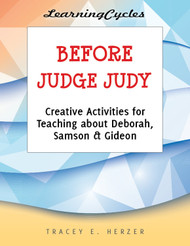 [LearningCycles series] Before Judge Judy (eResource): Creative Activities for Teaching about Deborah, Samson, and Gideon