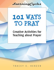 [LearningCycles series] 101 Ways to Pray (eResource): Creative Activities for Teaching about Prayer