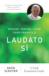 Reading, Praying, Living Pope Francis's Laudato Sì (): A Faith Formation Guide