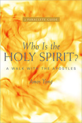 Who Is the Holy Spirit?: A Walk with the Apostles