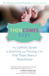 Then Comes Baby: The Catholic Guide to Surviving and Thriving in the First Three Years of Parenthood