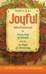 Joyful Meditations for Every Day of Advent and the 12 Days of Christmas: Years A, B, & C