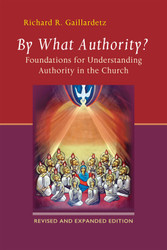 By What Authority? Revised and Expanded Edition: Foundations for Understanding Authority in the Church