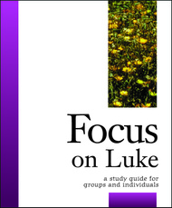 [Focus Bible Study Series] Focus on Luke: A Study Guide for Groups and Individuals