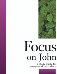 [Focus Bible Study Series] Focus on John: A Study Guide for Groups and Individuals