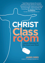 Christ in the Classroom: Lesson Planning for the Heart and Mind