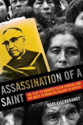 Assassination of a Saint: The Plot to Murder Óscar Romero and the Quest to Bring His Killers to Justice