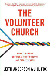 The Volunteer Church: Mobilizing Your Congregation for Growth and Effectiveness