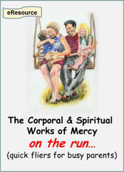 The Corporal Works of Mercy on the Run (eResource): Handouts for Busy Parents