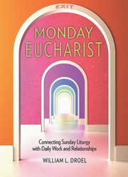 Monday Eucharist: Connecting Sunday Liturgy with Daily Work and Relationships