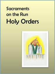 [Sacraments on the Run] Holy Orders on the Run (eResource): A Flier for Busy Parents