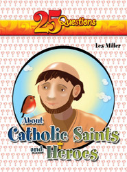 [25 Questions series] 25 Questions about Catholic Saints & Heroes