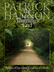 The Long Yearning's End - Paperback: Stories of Sacrament and Incarnation