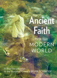 Ancient Faith for the Modern World: A Brief Introduction to the Apostles' Creed