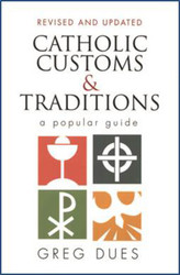 Catholic Customs & Traditions: A Popular Guide