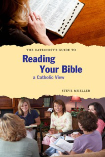 [Catechist's Guide to Scripture series] The Catechist's Guide to Reading Your Bible: A Catholic View