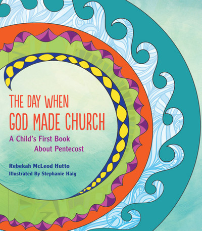 The Day When God Made Church: A Child's Book about Pentecost