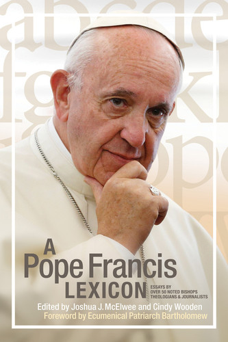 A Pope Francis Lexicon: Essays by Over 50 Noted Bishops, Theologians, and Journalists