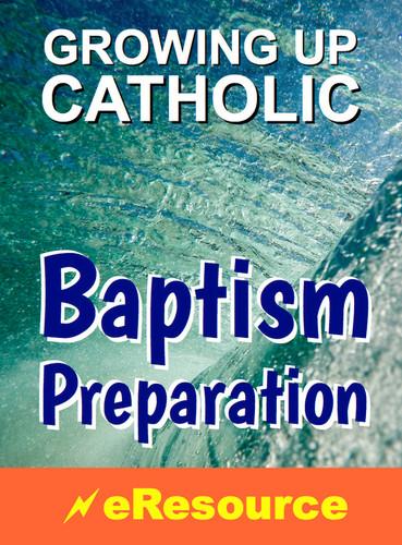 [Growing Up Catholic Baptism Preparation] Growing Up Catholic Baptism Preparation (eResource): Full eResource License