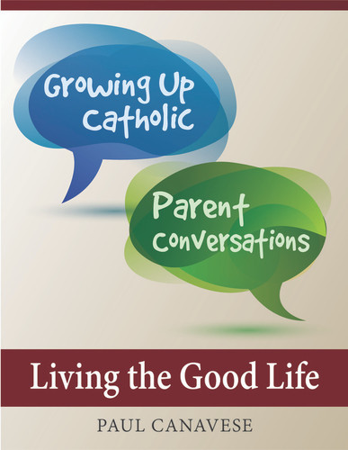 [Growing Up Catholic Parent Conversations] Living the Good Life (eResource): Six Parent Small Group Sessions on Catholic Morality
