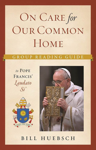 On Care for Our Common Home Group Reading Guide (Booklet): To Pope Francis' Laudato Si'