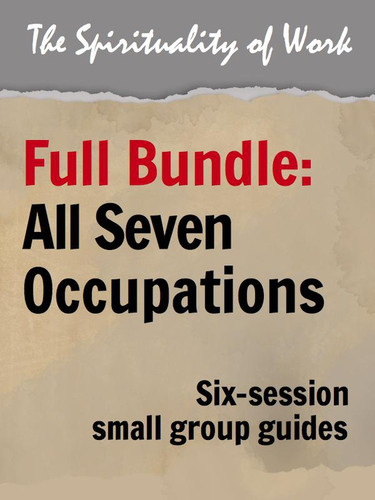 The Spirituality of Work (eResource): Small Group Guides - All 7 Occupations