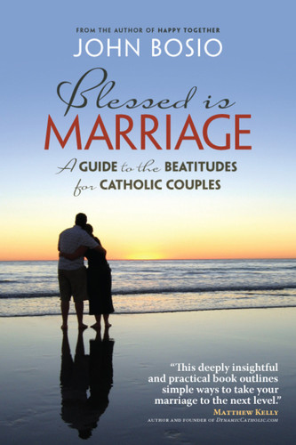 Blessed Is Marriage: A Guide to the Beatitudes for Catholic Couples