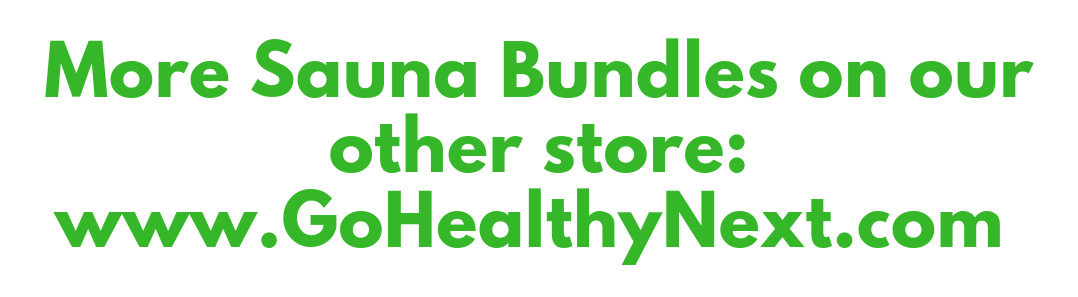 More Sauna Bundles on our other store:  www.GoHealthyNext.com.png