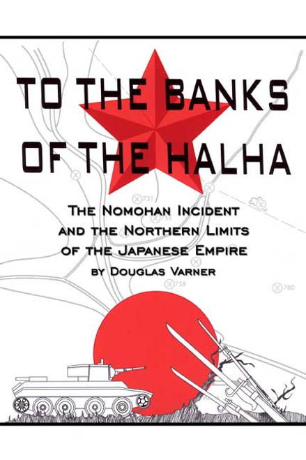 To the Banks of the Halha: The Nomohan Incident and the Northern Limits of the Japanese Empire