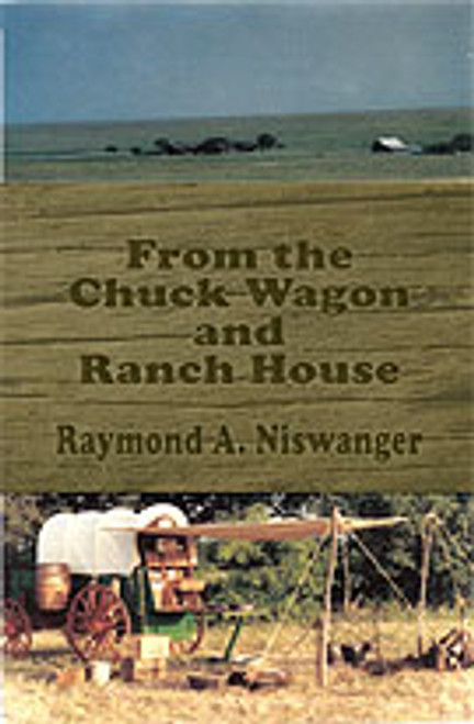 From the Chuck Wagon and Ranch House by Raymond A. Niswanger