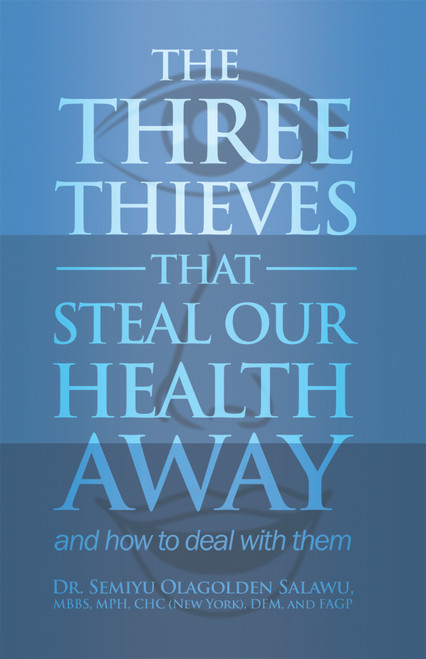 THE THREE THIEVES THAT STEAL OUR HEALTH AWAY: and how to deal with them