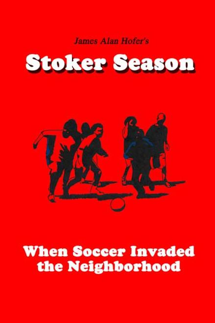 Stoker Season: When Soccer Invaded the Neighborhood